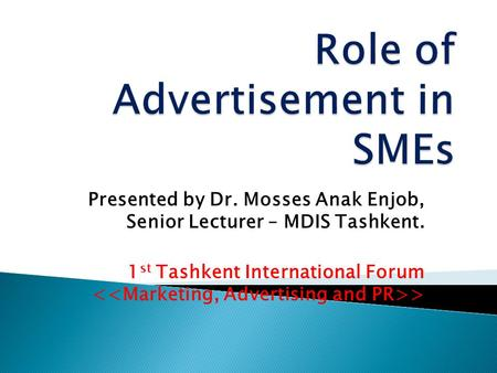 Presented by Dr. Mosses Anak Enjob, Senior Lecturer – MDIS Tashkent. 1 st Tashkent International Forum >