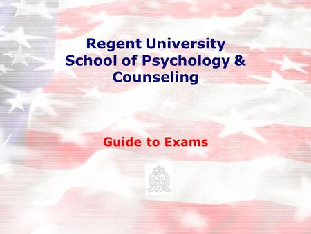 Regent University School of Psychology & Counseling Guide to Exams.