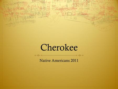 Cherokee Native Americans 2011. Culture  Living off the mountainous land of the Blue Ridge Mountain region and the hilly western Piedmont.