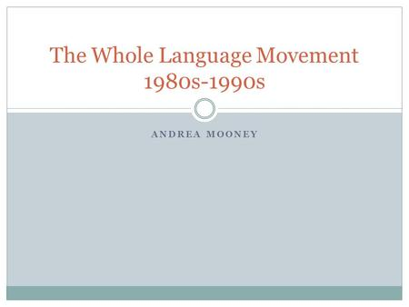 ANDREA MOONEY The Whole Language Movement 1980s-1990s.