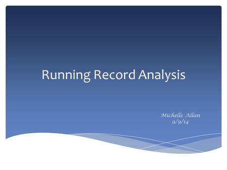 Running Record Analysis Michelle Allan 9/9/14. Running Records provide an assessment of text reading. What…… They are designed to be taken as a child.