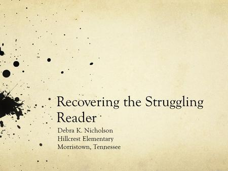 Recovering the Struggling Reader Debra K. Nicholson Hillcrest Elementary Morristown, Tennessee.
