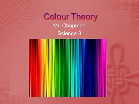 Mr. Chapman Science 8.  As we all know by now (I hope!) the visible spectrum of light is all the colours that you can see in the rainbow – ROY G. BIV.