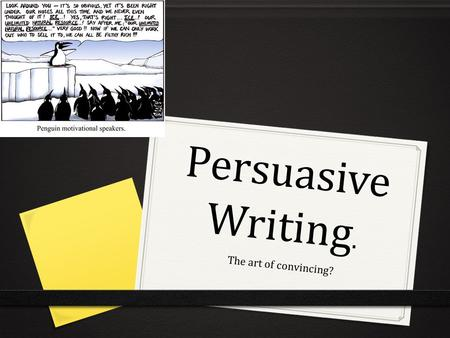 Persuasive Writing. The art of convincing? Can you convince me to…..