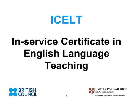 1 ICELT In-service Certificate in English Language Teaching.