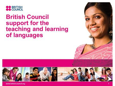 Www.britishcouncil.org1 British Council support for the teaching and learning of languages.