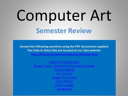 Computer Art Semester Review Answer the following questions using the PDF documents supplied. The Links to these files are located on our class website.