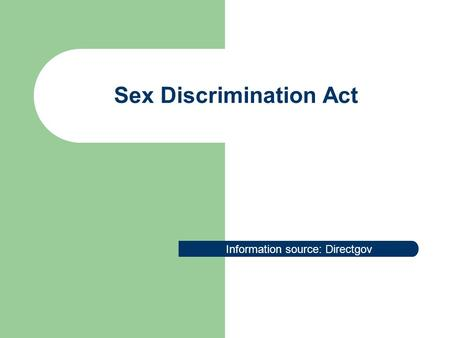 Sex Discrimination Act Information source: Directgov.