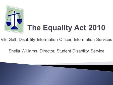 Viki Galt, Disability Information Officer, Information Services Sheila Williams, Director, Student Disability Service.