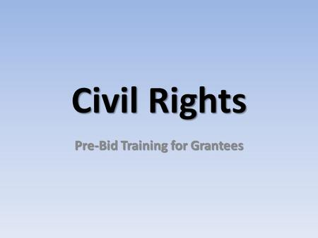 Civil Rights Pre-Bid Training for Grantees. Civil Rights Laws 1. Title VI of the Civil Rights Act: Prohibits discrimination in programs or activities.
