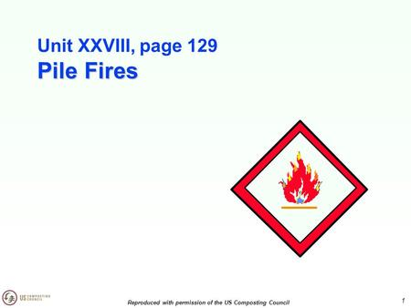 Unit XXVIII, page 129 Pile Fires 1 Reproduced with permission of the US Composting Council.