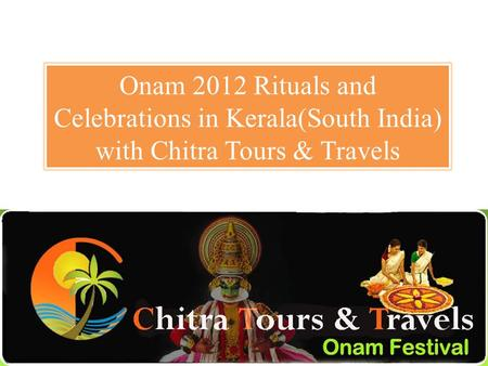 Onam 2012 Rituals and Celebrations in Kerala(South India) with Chitra Tours & Travels.
