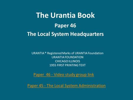 The Urantia Book Paper 46 The Local System Headquarters Paper 46 - Video study group link Paper 45 - The Local System <strong>Administration</strong>.