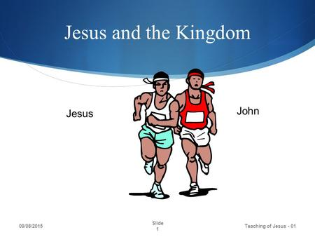 Jesus and the Kingdom 09/08/2015 Teaching of Jesus - 01 Slide 1 John Jesus.