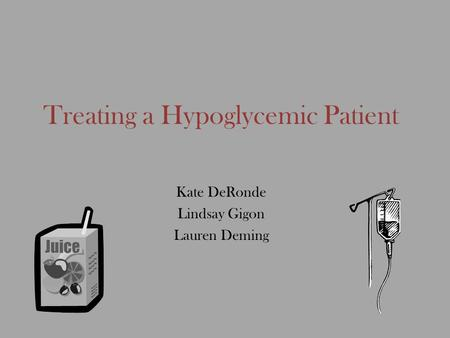 Treating a Hypoglycemic Patient Kate DeRonde Lindsay Gigon Lauren Deming.