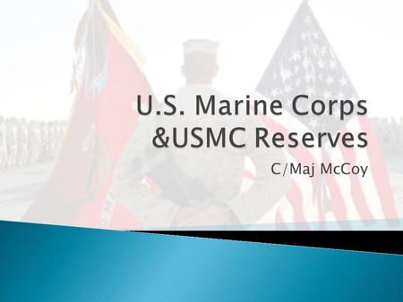 C/Maj McCoy. Origins / History  The Marines were formed by captain Samuel Nicholas  10 November 1775.  The 1783 Treaty of Paris ended the Revolutionary.