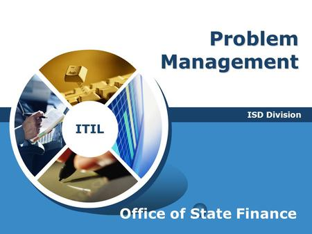 Problem Management ISD Division Office of State Finance.