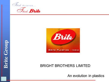 Brite Group An evolution in plastics BRIGHT BROTHERS LIMITED.