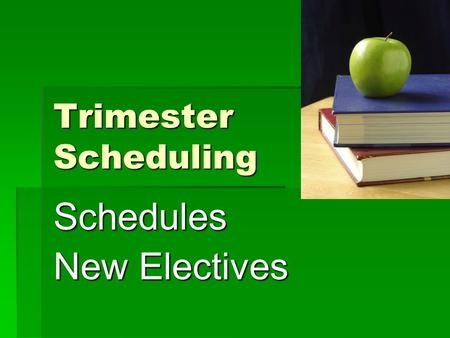 Trimester Scheduling Schedules New Electives. Why Make a Change?  Now <strong>students</strong> must concentrate on 7 courses at one time.  Trimester schedule allows.