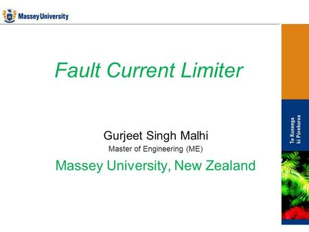 Fault Current Limiter Gurjeet Singh Malhi Master of Engineering (ME) Massey University, New Zealand.