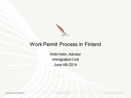 Work Permit Process in Finland Antti Helin, Adviser Immigration Unit June 4th 2014.