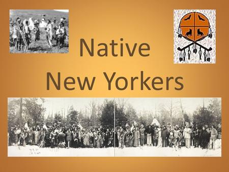 Native New Yorkers. Prehistoric New York First people arrived around 11,000 years ago. Water was lower, which meant land was exposed in between North.