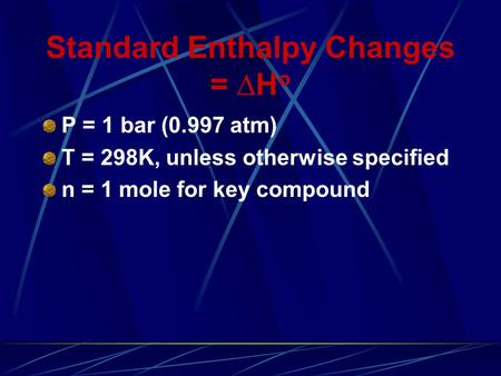 Standard Enthalpy Changes =  H o P = 1 bar (0.997 atm) T = 298K, unless otherwise specified n = 1 mole for key compound.