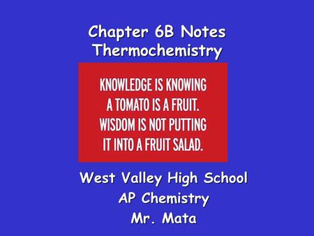 Chapter 6B Notes Thermochemistry West Valley High School AP Chemistry Mr. Mata.