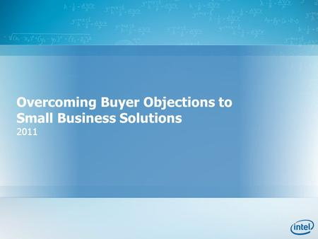 Overcoming Buyer Objections to Small Business Solutions 2011.