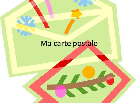 Ma carte postale. My postcard Objectif: you will create a postcard, picture, address and letter Time line: – Day 1 you write your draft (to be finished.