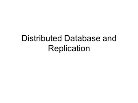 Distributed Database and Replication. Distributed Database A logically interrelated collection of shared data and a description of this data physically.