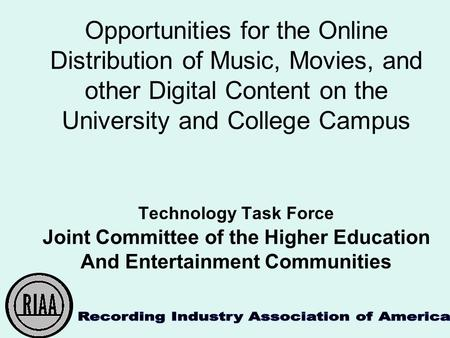 Opportunities for the Online Distribution of Music, Movies, and other Digital Content on the University and College Campus Technology Task Force Joint.