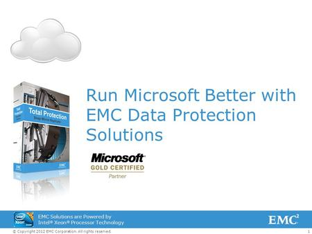 1© Copyright 2012 EMC Corporation. All rights reserved. EMC Solutions are Powered by Intel ® Xeon ® Processor Technology Run Microsoft Better with EMC.