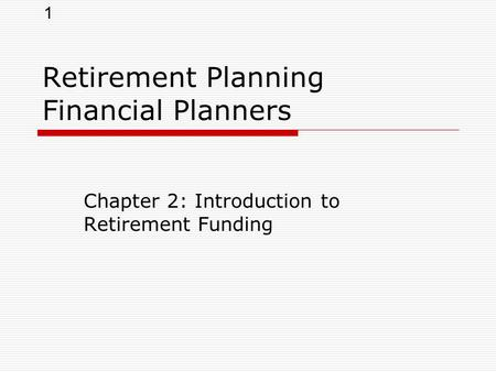 1 Retirement Planning Financial Planners Chapter 2: Introduction to Retirement Funding.