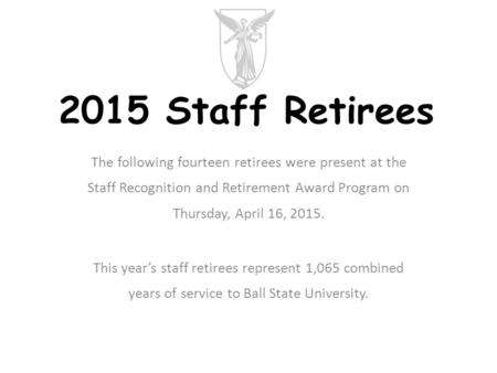 The following fourteen retirees were present at the Staff Recognition and Retirement Award Program on Thursday, April 16, 2015. This year's staff retirees.