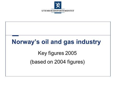 Norway's oil and gas industry Key figures 2005 (based on 2004 figures)