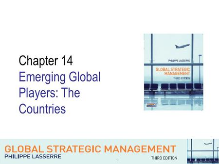 1 Chapter 14 Emerging Global Players: The Countries.
