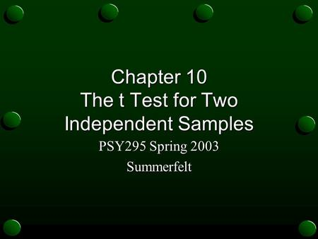 Chapter 10 The t Test for Two Independent Samples PSY295 Spring 2003 Summerfelt.