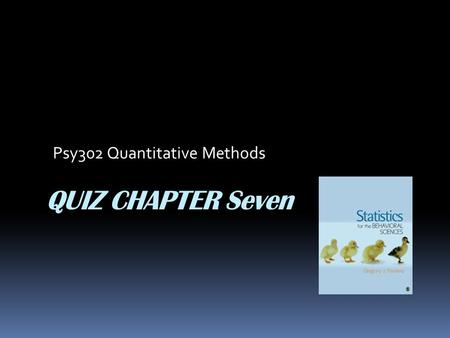 QUIZ CHAPTER Seven Psy302 Quantitative Methods. 1. A distribution of all sample means or sample variances that could be obtained in samples of a given.