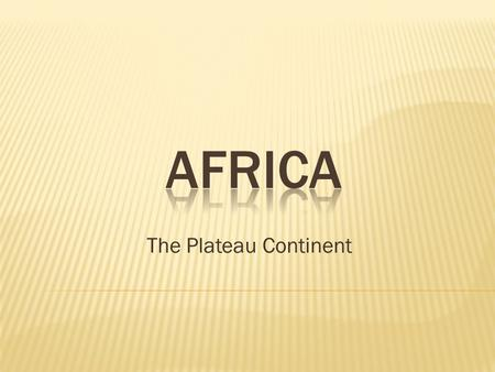 The Plateau Continent.  Much of central Africa is a high, dry plateau  Sahara – world's largest desert  Nile River – longest river in the world  Lake.