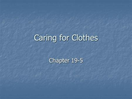 Caring for Clothes Chapter 19-5. Steps to Keeping Your Clothes in Great Shape Take care not to damage or soil clothing as you get dressed or undressed.