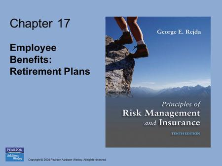 Copyright © 2008 Pearson Addison-Wesley. All rights reserved. Chapter 17 Employee Benefits: Retirement Plans.