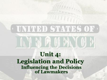 Unit 4: Legislation and Policy Influencing the Decisions of Lawmakers.