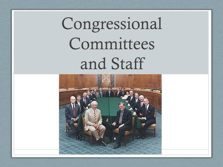 Congressional Committees and Staff. Purposes of Committees Committees ease Congressional workload by dividing work among smaller groups, allowing members.