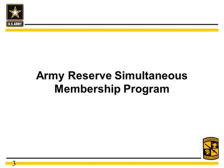 3 Army Reserve Simultaneous Membership Program. 3 What is Army Reserve SMP? SMP – Simultaneous Membership Program A leader development program designed.