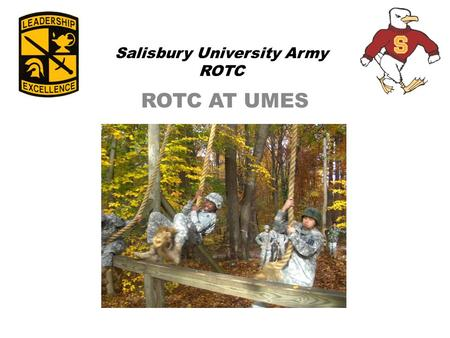 Salisbury University Army ROTC ROTC AT UMES. Presentation Overview What is ROTC? How does ROTC work? What can ROTC offer UMES?