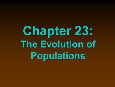 Chapter 23: The Evolution of Populations