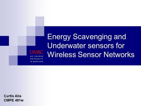 Energy Scavenging and Underwater sensors for Wireless Sensor Networks Curtis Alia CMPE 491w.
