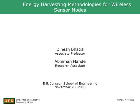 ZigBee TM Alliance | Wireless Control That Simply Works Embedded and Adaptive Computing Group Hande, Nov 2005 Energy Harvesting Methodologies for Wireless.