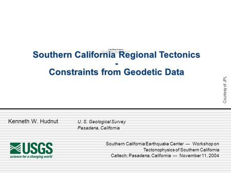 Kenneth W. Hudnut U. S. Geological Survey Pasadena, California Southern California Earthquake Center --- Workshop on Tectonophysics of Southern California.
